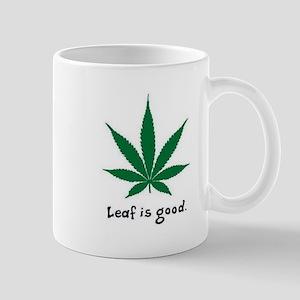 LEAF IS GOOD 2.JPG Mugs