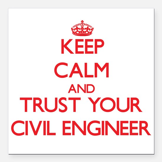 Keep Calm and trust your Civil Engineer Square Car