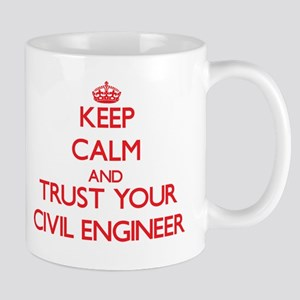 Keep Calm and trust your Civil Engineer Mugs