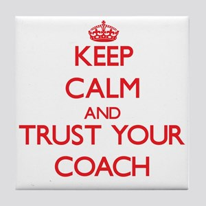 Keep Calm and trust your Coach Tile Coaster