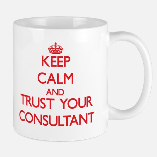 Keep Calm and trust your Consultant Mugs