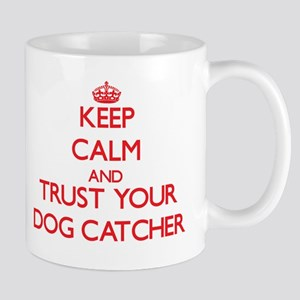 Keep Calm and trust your Dog Catcher Mugs