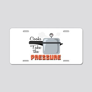 Cooks Take The Pressure Aluminum License Plate