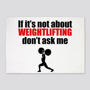 If Its Not About Weightlifting Dont Ask Me 5'x7'Ar