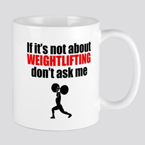 If Its Not About Weightlifting Dont Ask Me Mugs