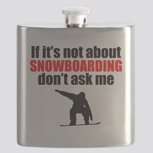 If Its Not About Snowboarding Dont Ask Me Flask