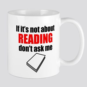 If Its Not About Reading Dont Ask Me Mugs