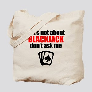If Its Not About Blackjack Dont Ask Me Tote Bag