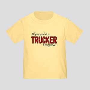 If You Got It, a Trucker Brought I Toddler T-Shirt