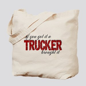 If You Got It, a Trucker Brought It Tote Bag