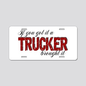 If You Got It, a Trucker Br Aluminum License Plate
