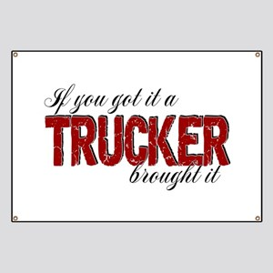 If You Got It, a Trucker Brought It Banner