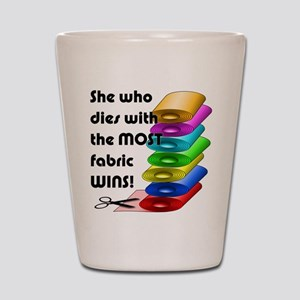 She who dies with the most fabric wins! Shot Glass