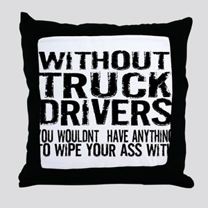 Without Truck Drivers Throw Pillow
