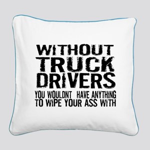 Without Truck Drivers Square Canvas Pillow