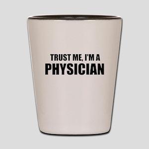 Trust Me, Im A Physician Shot Glass