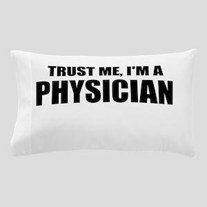 Trust Me, Im A Physician Pillow Case