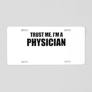 Trust Me, Im A Physician Aluminum License Plate