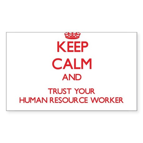 Keep Calm and trust your Human Resource Worker Sti
