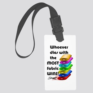 Whoever dies with the most fabri Large Luggage Tag