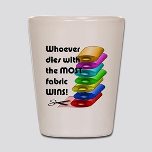 Whoever dies with the most fabric wins! Shot Glass