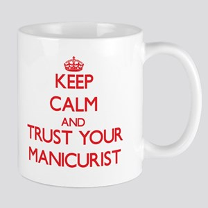 Keep Calm and trust your Manicurist Mugs