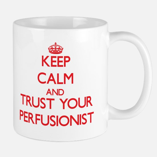 Keep Calm and trust your Perfusionist Mugs