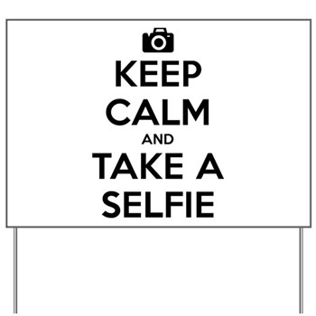 Keep Calm and Take a Selfie Yard Sign