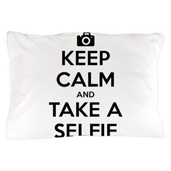 Keep Calm and Take a Selfie Pillow Case