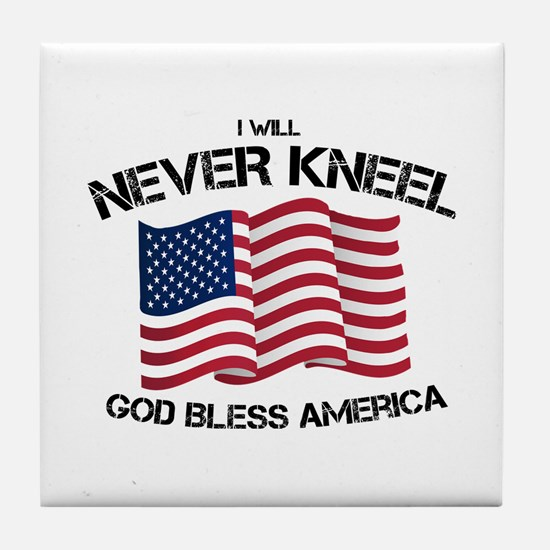 I will never kneel God Bless America Tile Coaster