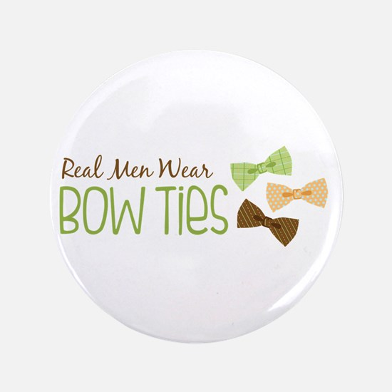 """Real Men Wear Bow Ties 3.5"""" Button"""