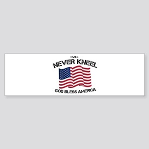 I will never kneel God Bless Americ Bumper Sticker