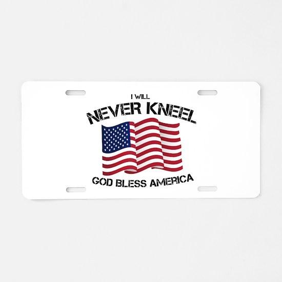 I will never kneel God Bles Aluminum License Plate