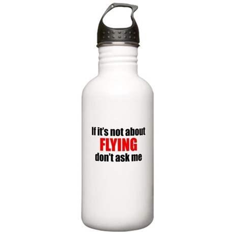 If Its Not About Flying Dont Ask Me Water Bottle