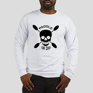 Paddle or Die! Kayak Long Sleeve T-Shirt