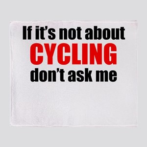 If Its Not About Cycling Dont Ask Me Throw Blanket