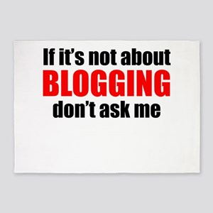 If Its Not About Blogging Dont Ask Me 5'x7'Area Ru