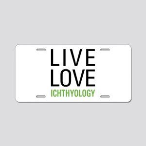 Live Love Ichthyology Aluminum License Plate