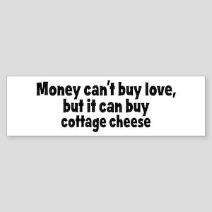 cottage cheese (money) Bumper Sticker