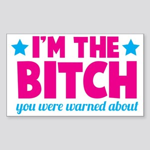I'm the BITCH you were warned  Sticker (Rectangle)