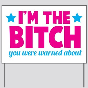 I'm the BITCH you were warned about Yard Sign