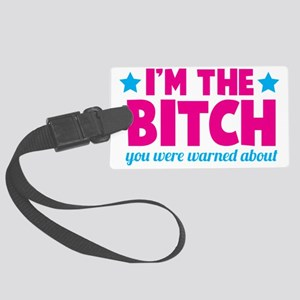I'm the BITCH you were warned ab Large Luggage Tag