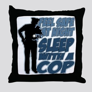 Feel Safe at Night, Sleep With a Cop Throw Pillow