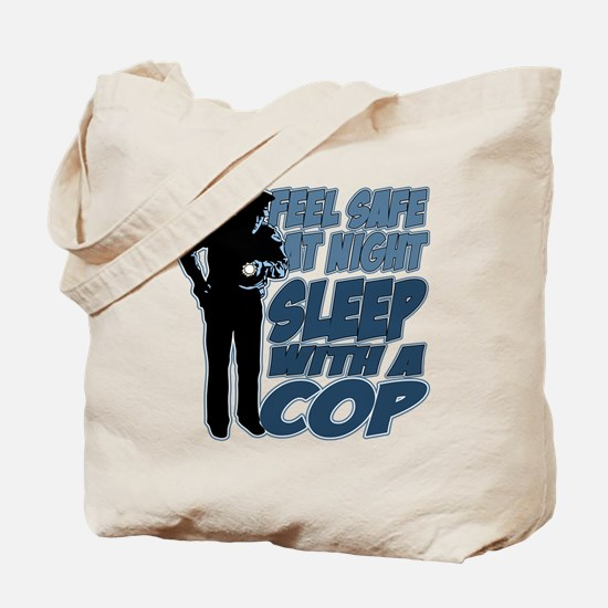 Feel Safe at Night, Sleep With a Cop Tote Bag