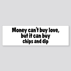 chips and dip (money) Bumper Sticker