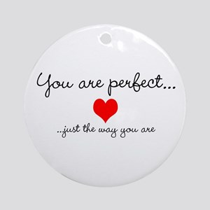 You Are Perfect Ornament (Round)