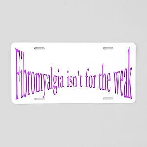 Fibromyalgia Isnt For The W Aluminum License Plate