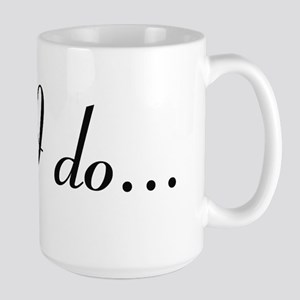 I Do (PG Clean version) Large Mug