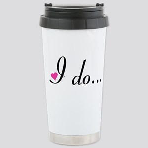 I Do (PG Clean version) Stainless Steel Travel Mug