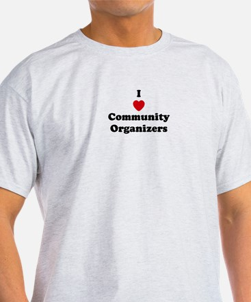 I Love Community Organizers T-Shirt
